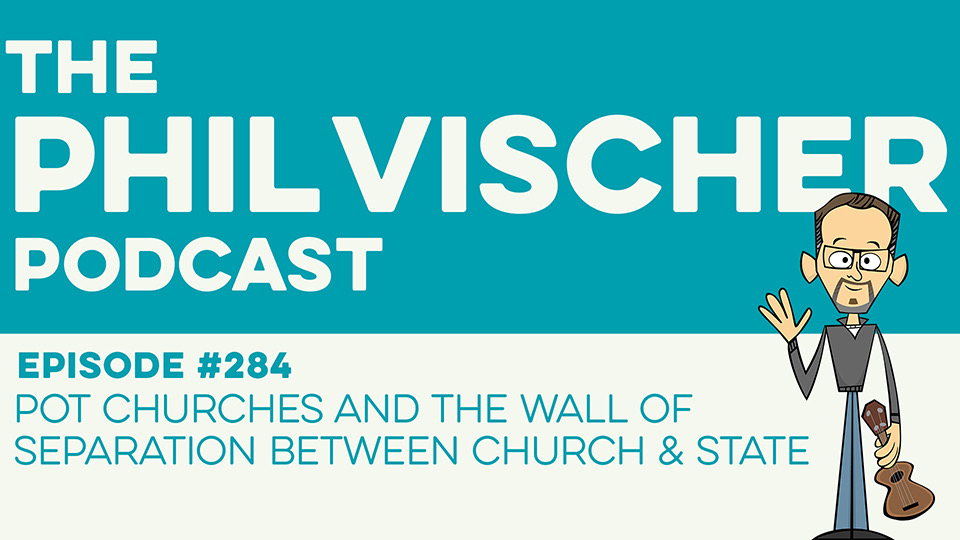 Episode 284: Pot Churches and the Wall of Separation Between Church & State