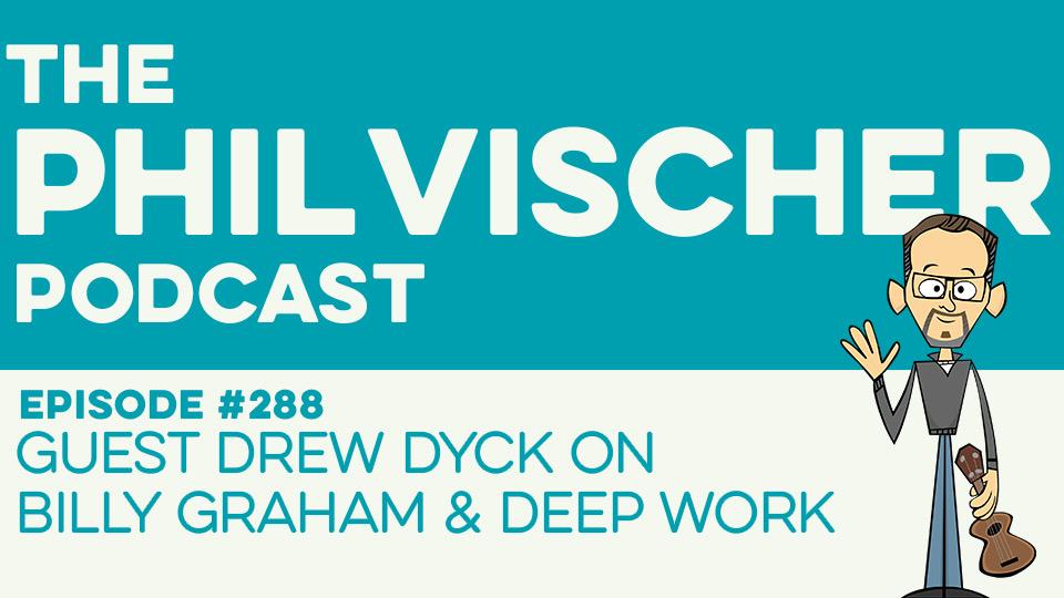 Episode 288: Guest Drew Dyck on Billy Graham & Deep Work