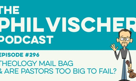 Episode 296: Theology Mail Bag & Are Pastors Too Big to Fail?