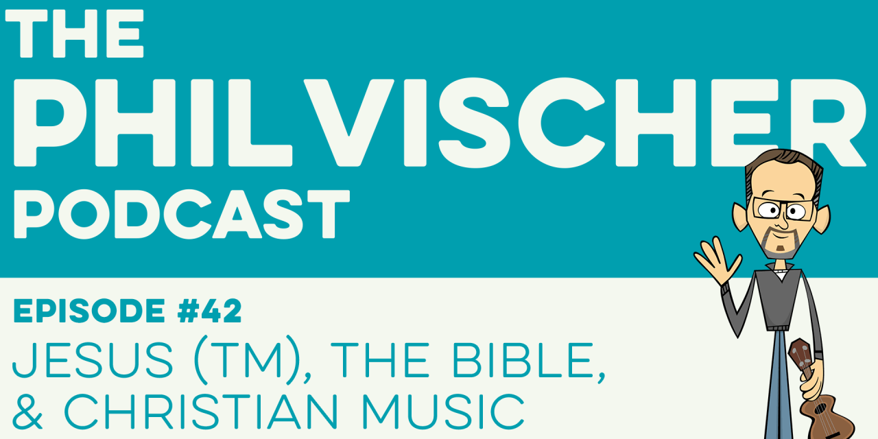 Episode 42: Jesus (TM), The Bible & Christian Music