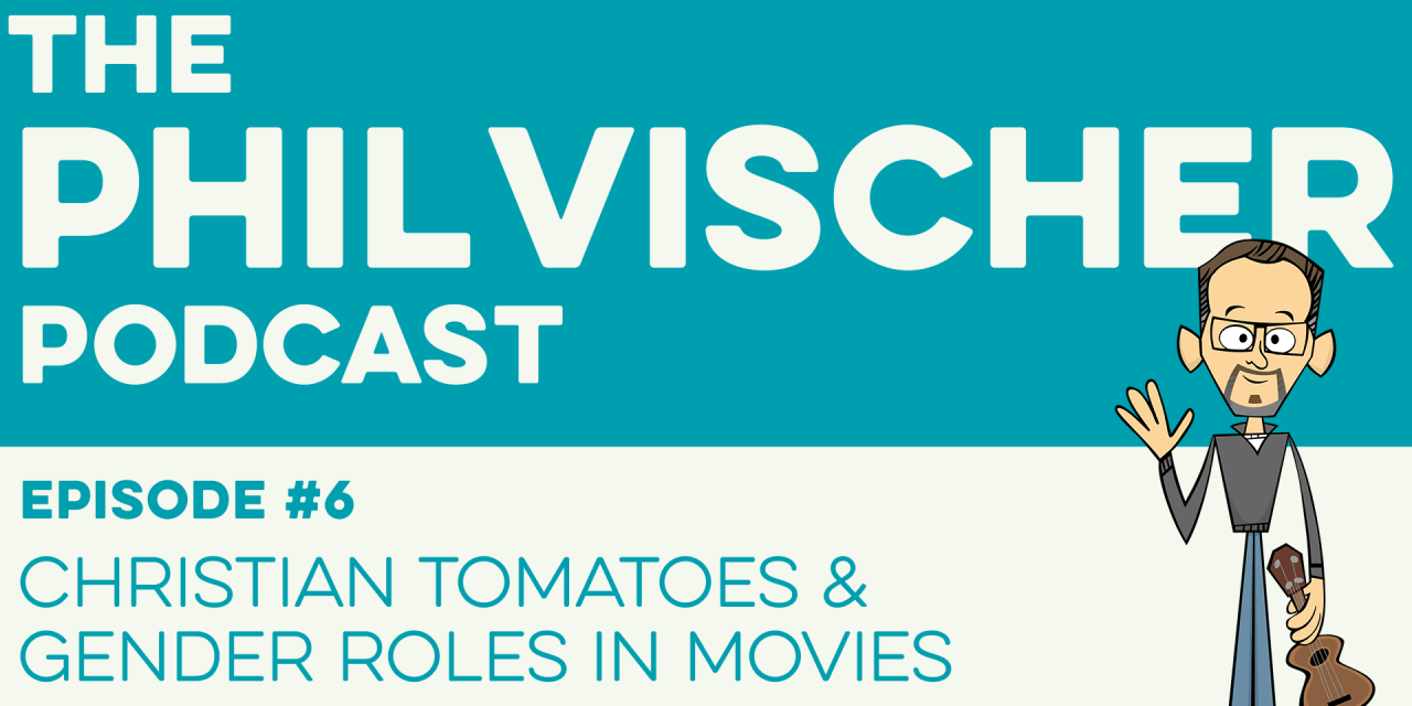 Episode 6: Christian Tomatoes & Gender Roles in Movies