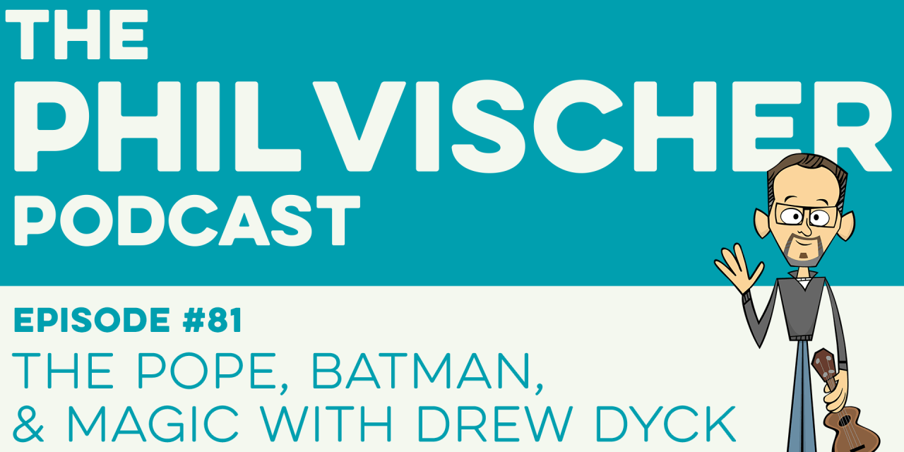 Episode 81: The Pope, Batman and Magic with Drew Dyck