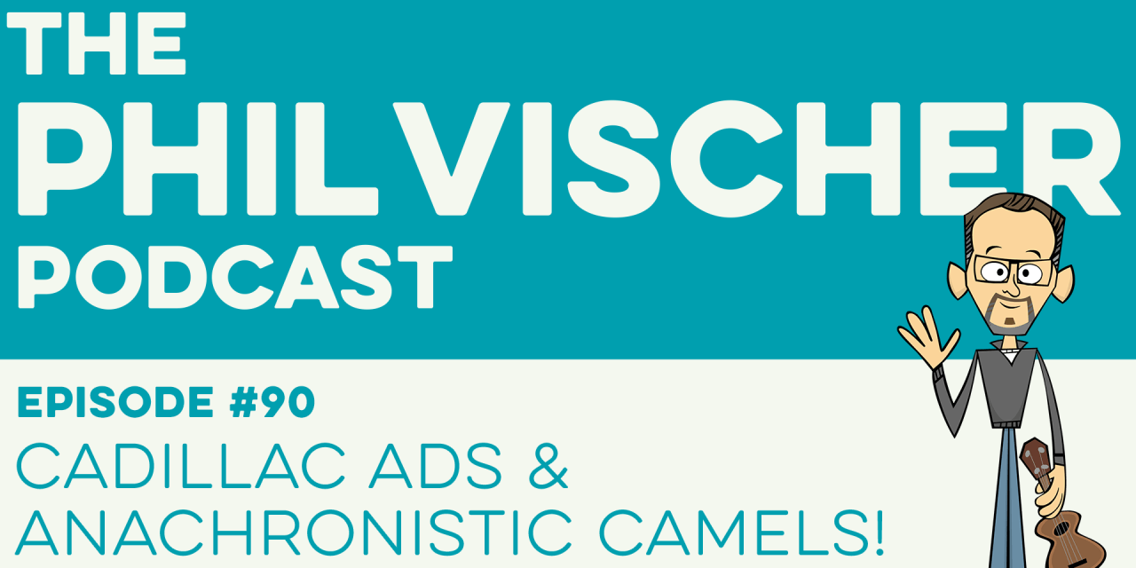 Episode 90: Cadillac Ads and Anachronistic Camels!