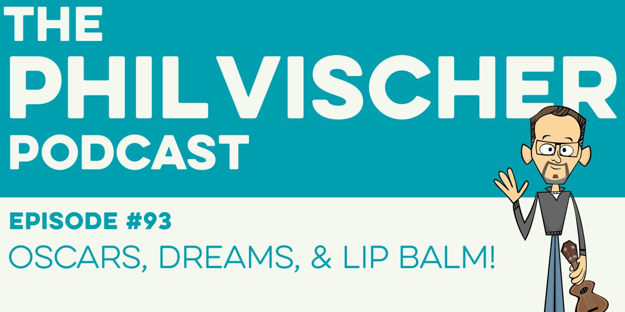 Episode 93: Oscars, Dreams, and Lip Balm!