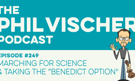 "Episode 249: Marching for Science & Taking the ""Benedict Option"""