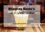 Stingray Sushi's Oak & Smoke Cocktail Recipe