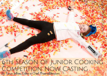 6th Season of Junior Cooking Competition Now Casting