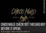 Chico Malo: Check Out This Bad Boy Before It Opens