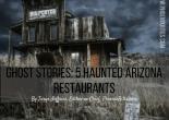 Ghost Stories: 5 Haunted Restaurants in Arizona