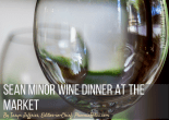 Sean Minor Wine Dinner at The Market