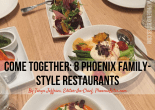 Come Together: 8 Phoenix Family-Style Restaurants