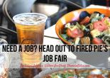 Need a job? Get to Fired Pie's Job Fair.