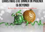 Christmas Eve Dinner in Phoenix (& Beyond)