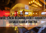 What's new in Chandler restaurants? LA SALA Tequila Cantina