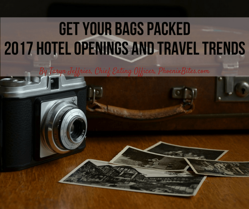 Get your bags packed - 2017 Hotel Openings and Travel Trends