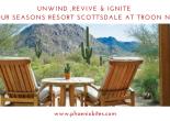 UNWIND ,REVIVE & IGNITE AT FOUR SEASONS RESORT SCOTTSDALE AT TROON NORTH