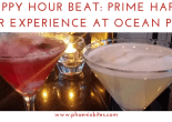 Happy Hour Beat_ Prime Happy Hour Experience at Ocean Prime