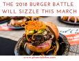 The 2018 Burger Battle Will SIzzle This March