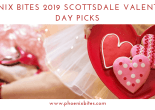 Phoenix Bites 2019 Scottsdale Valentine's Day Picks