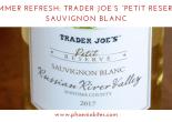 "Summer Refresh_ Trader Joe's ""Petit Reserve"" Sauvignon Blanc"