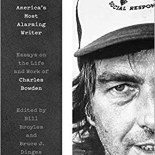 America's Most Alarming Writer: Essays on the Life and Work of Charles Bowden 13
