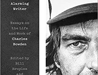 America's Most Alarming Writer: Essays on the Life and Work of Charles Bowden 2