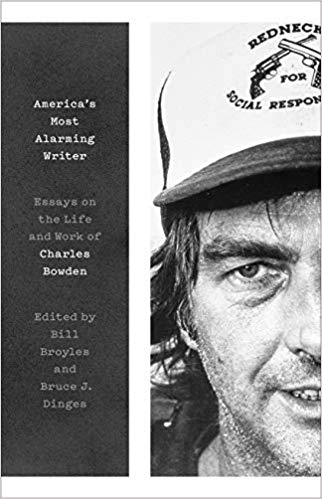 America's Most Alarming Writer: Essays on the Life and Work of Charles Bowden 1