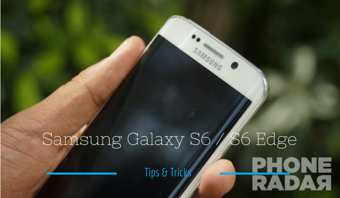 Samsung Galaxy S6 and S6 Edge Tips and Tricks