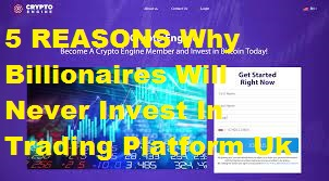 5 REASONS Why Billionaires Will Never Invest In Trading Platform Uk