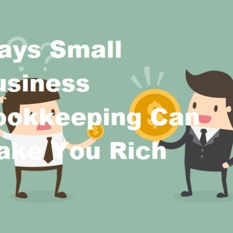 Ways Small Business Bookkeeping Can Make You Rich