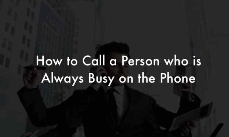 How to Call a Person who is Always Busy on the Phone