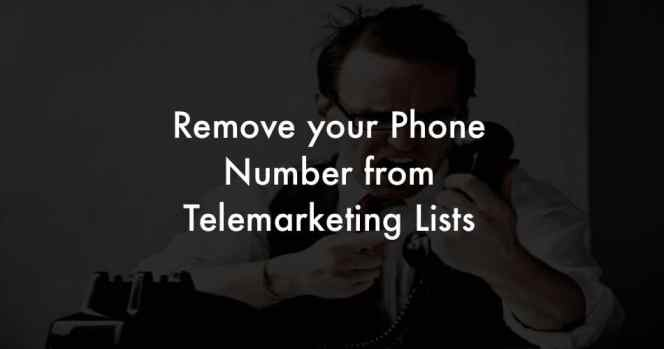 Remove your Phone Number from Telemarketing sites