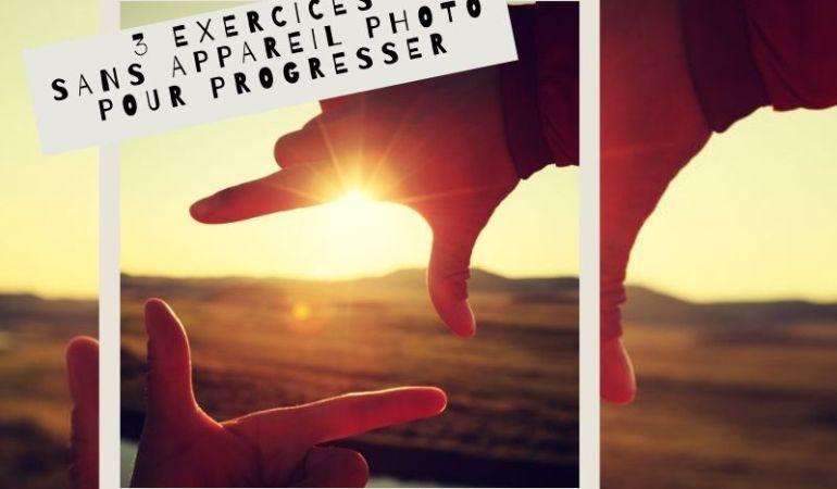 3 exercices sans appareil photo pour progresser