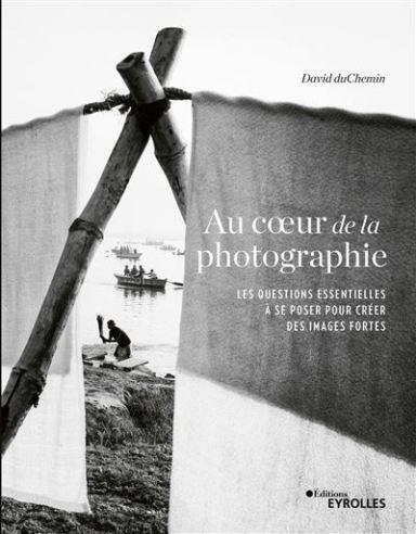 au cœur de la photographie livre du photographe David duChemin