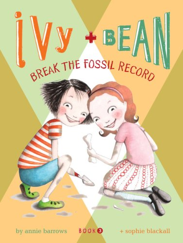 Ivy and Bean Break the Fossil Record (Ivy and Bean, #3)