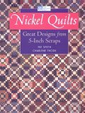 Nickel Quilts: Great Designs from 5 Inch Scraps
