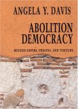 Abolition Democracy: Beyond Prisons, Torture, and Empire  Interviews with Angela Y. Davis
