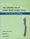 The Acheulian Site of Gesher Benot Ya'Aqov, Israel: The Wood Assemblage (Gesher Benot Ya'aqov Monograph Series)
