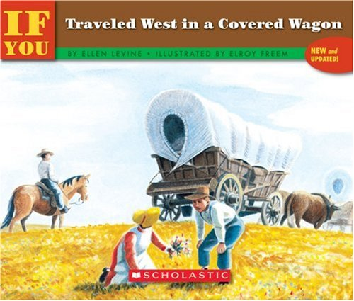 If You Traveled West In A Covered Wagon (If You.)