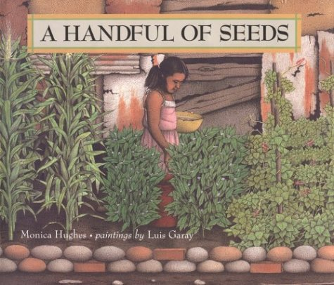 A Handful of Seeds, by Monica Hughes, illustrated by Luis Garay