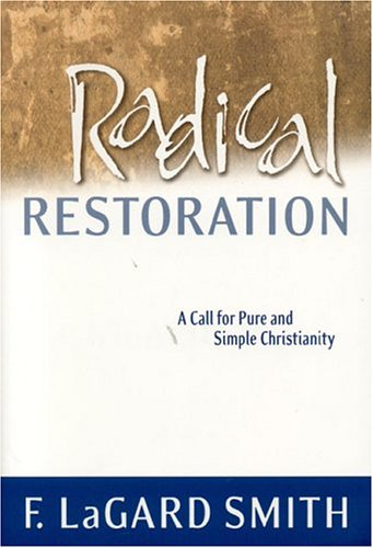 Radical Restoration:  A Call for Pure and Simple Christianity