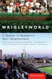Wrigleyworld: A Season In Baseball's Best Neighborhood