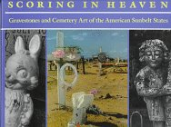 Scoring in Heaven: Gravestones and Cemetery Art of the American Sunbelt States
