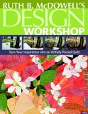 Ruth B. McDowell's Design Workshop: Turn Your Inspiration into an Artfully Pieced Quilt