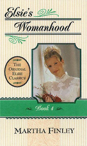 Elsie's Womanhood (The Original Elsie Classics #4)