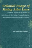 Colonial Image of Malay Adat Laws: A Critical Appraisal of Studies on Adat Laws in the Malay Peninsula During the Colonial Era And Some Continuities (Social Sciences in Asia) (Social Sciences in Asia)
