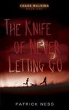 The Knife of Never Letting Go: Chaos Walking: Book One (Chaos Walking)