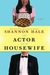 The Actor and the Housewife: A Novel (Hardcover) by Shannon Hale