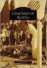 Cemeteries of Seattle (Images of America (Arcadia Publishing))