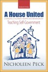 Parenting A House United: changing children's hearts and  behaviors by teaching self-government